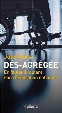Dés-agrégée : en fauteuil roulant dans l'Education nationale : récit de vie