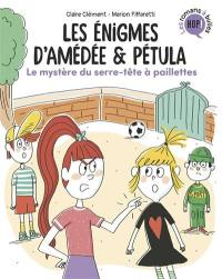 Les énigmes d'Amédée & Pétula. Volume 3, Le mystère du serre-tête à paillettes