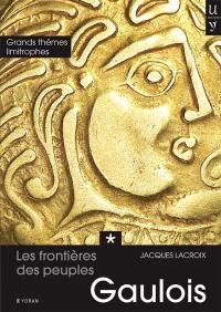 Les frontières des peuples gaulois. Volume 1, Grands thèmes limitrophes présents dans les noms de lieux