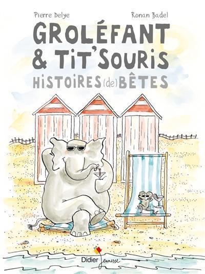 Groléfant et Tit'Souris : histoires (de) bêtes