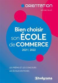 Bien choisir son école de commerce : 2021-2022 : les prépas et les concours, les écoles en fiches