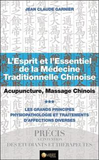 L'esprit et l'essentiel de la médecine traditionnelle chinoise. Volume 3, Les grands principes
