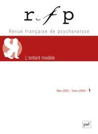 Revue française de psychanalyse. n° n° 1 (2020), L'enfant modèle