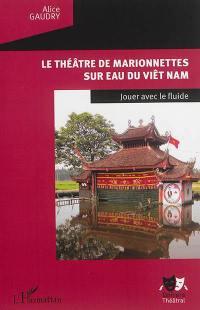 Le théâtre de marionnettes sur eau du Viêt Nam