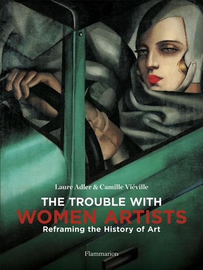 The trouble with women artists : reframing the history of art