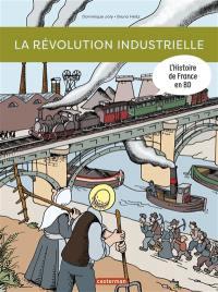 L'histoire de France en BD. La révolution industrielle
