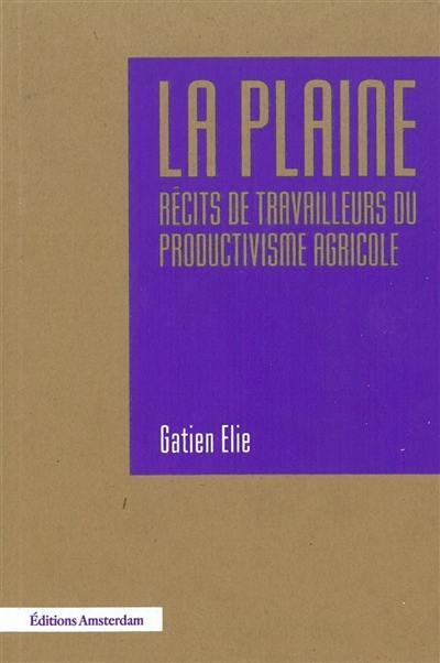 La plaine : récits de travailleurs du productivisme agricole