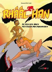 Rhââl-Han, Le fils des âges des filles pas farouches