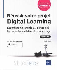 Réussir votre projet digital learning : du présentiel enrichi au distanciel : les nouvelles modalités d'apprentissage