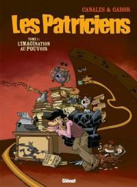 Les patriciens. Volume 1, L'imagination au pouvoir