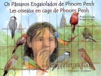 Les oiseaux en cage de Phnom Penh = Os passaros engaiolados de Phnom Penh
