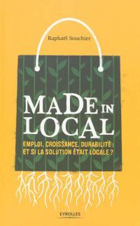 Made in local : emploi, croissance, durabilité : et si la solution était locale ?