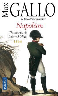 Napoléon. Volume 4, L'immortel de Sainte-Hélène