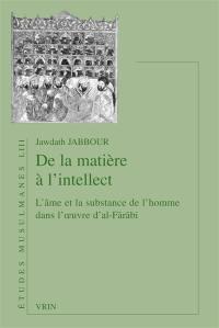De la matière à l'intellect : l'âme et la substance de l'homme dans l'oeuvre d'al-Fârâbî
