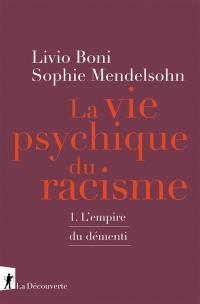 La vie psychique du racisme. Volume 1, L'empire du démenti