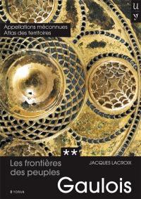 Les frontières des peuples gaulois. Volume 2, Appellations méconnues et atlas des territoires gaulois