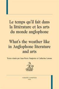 Le temps qu'il fait dans la littérature et les arts du monde anglophone = What's the weather like in Anglophone literature and arts