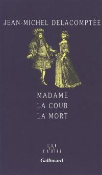 Madame, la cour, la mort