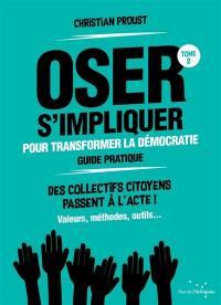Oser s'impliquer pour transformer la démocratie, guide pratique. Volume 2,