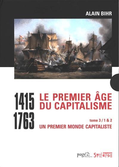 Le premier âge du capitalisme. Volume 3, Un premier monde capitaliste