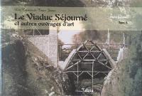 Les carnets du train jaune. Volume 6, Le viaduc Séjourné