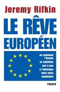 Le rêve européen ou Comment l'Europe se substitue peu à peu à l'Amérique dans notre imaginaire