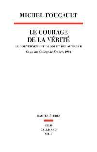 Le gouvernement de soi et des autres. Volume 2, Le courage de la vérité