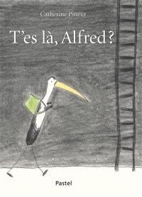 T'es là, Alfred ?