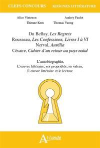 Du Bellay, Les regrets ; Rousseau, Les confessions, livres I à VI ; Nerval, Aurélia ; Césaire, Cahier d'un retour au pays natal
