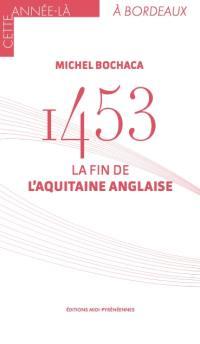 1453 : la fin de l'Aquitaine anglaise