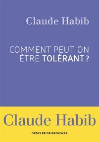Comment peut-on être tolérant ?
