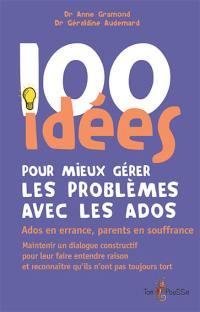 100 idées pour mieux gérer les problèmes avec les ados