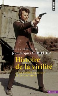 Histoire de la virilité. Volume 3, La virilité en crise ?