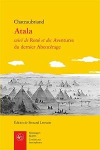 Atala; Suivi de René; Suivi de Les aventures du dernier Abencérage