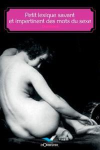Petit lexique savant et impertinent des mots du sexe