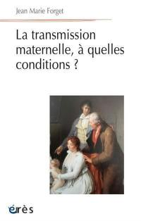 La transmission maternelle, à quelles conditions ?