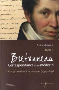 Bretonneau. Volume 1, De la formation à la pratique (1795-1819)