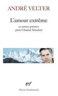 L'amour extrême. Précédé de Le septième sommet; Suivi de Une autre altitude : poèmes pour Chantal Mauduit