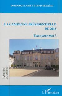 La campagne présidentielle de 2012 : votez pour moi !