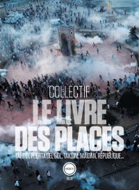 Le livre des places : Tahrir, Puerta del Sol, Taksim, Maïdan, République...