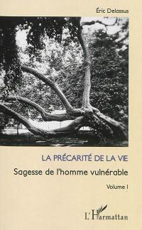 Sagesse de l'homme vulnérable. Volume 1, La précarité de la vie
