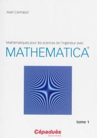 Mathématiques pour les sciences de l'ingénieur avec Mathematica. Volume 1,
