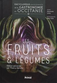 Encyclopédie passionnée de la gastronomie en Occitanie. Volume 3, Les fruits & légumes