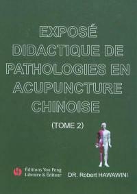 Exposé didactique de pathologies en acupuncture chinoise. Volume 2,