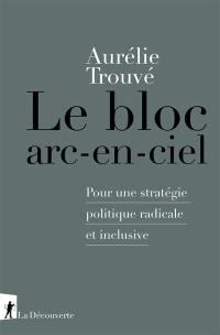 Le bloc arc-en-ciel : pour une stratégie politique radicale et inclusive