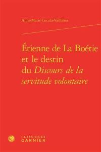 Etienne de La Boétie et le destin du Discours de la servitude volontaire