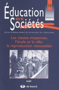 Education et sociétés. n° 14, Les classes moyennes, l'école et la ville : la reproduction renouvelée