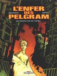 L'enfer des Pelgram. Volume 1, Qui marche sur ma tombe ?