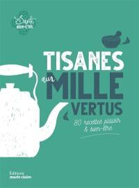 Tisanes aux mille vertus : 80 recettes plaisir & bien-être