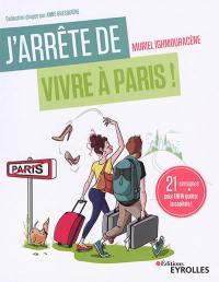 J'arrête de vivre à Paris !